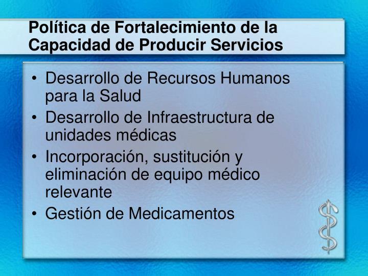 Política de Fortalecimiento de la Capacidad de Producir Servicios