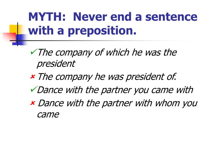 MYTH:  Never end a sentence with a preposition.