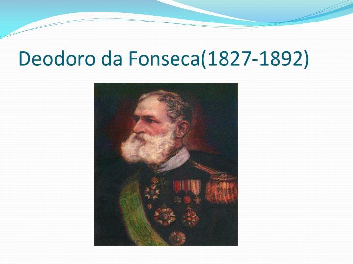 Deodoro da Fonseca(1827-1892)