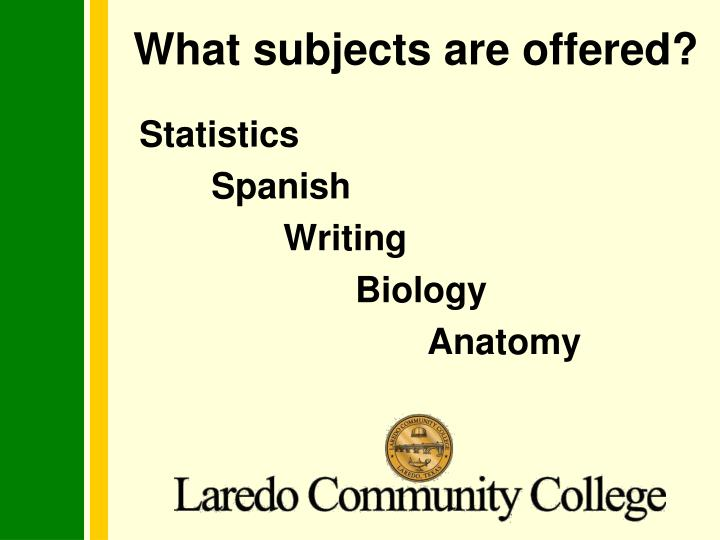What subjects are offered?