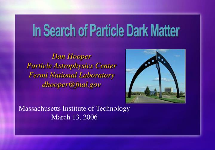 dan hooper particle astrophysics center fermi national laboratory dhooper@fnal gov