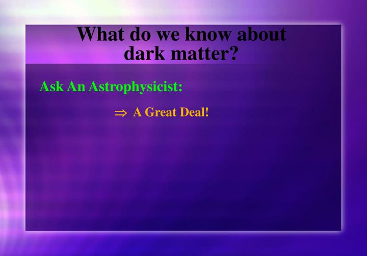 What do we know about dark matter?