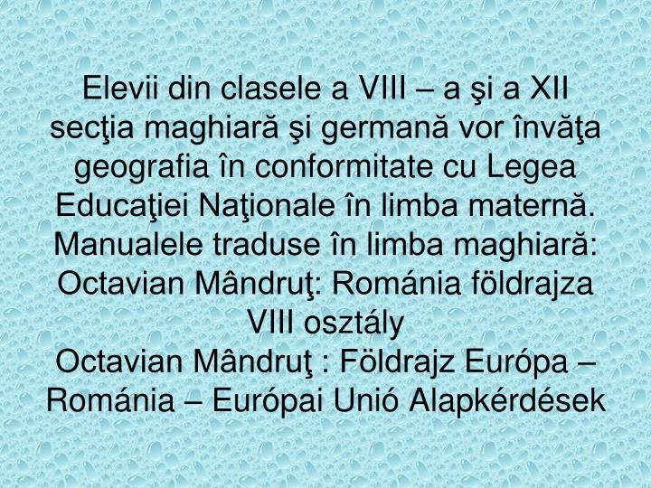 Elevii din clasele a VIII – a şi a XII secţia maghiară şi germană vor învăţa geografia în conformitate cu Legea Educaţiei Naţionale în limba maternă.