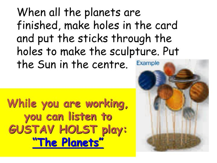 When all the planets are finished, make holes in the card and put the sticks through the holes to make the sculpture. Put the Sun in the centre.