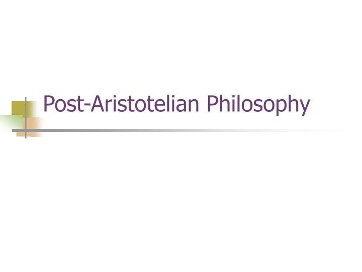 Post-Aristotelian Philosophy