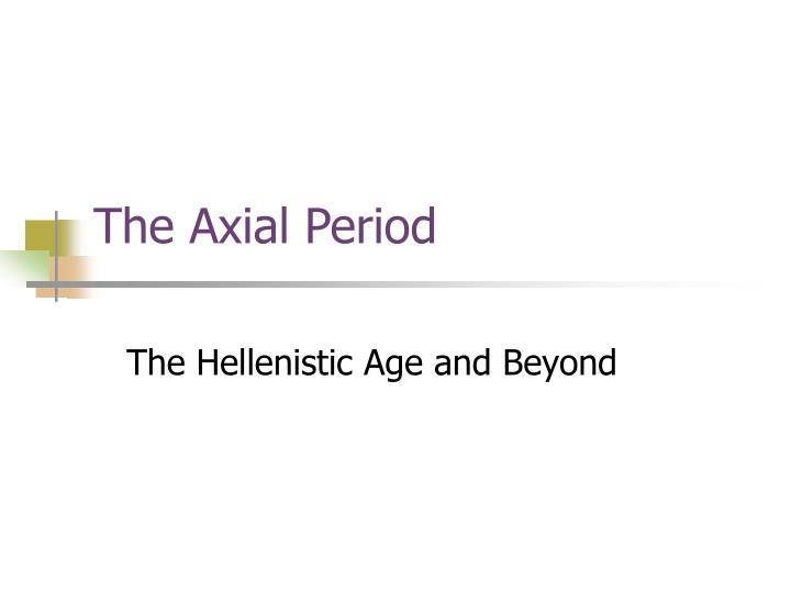 The axial period