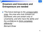 dreamers and innovators and entrepeneurs are needed