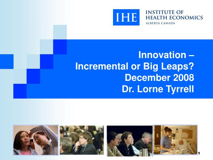 Innovation incremental or big leaps december 2008 dr lorne tyrrell