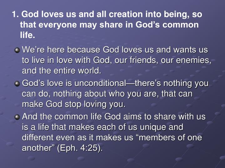 1. God loves us and all creation into being, so that everyone may share in God's common life.