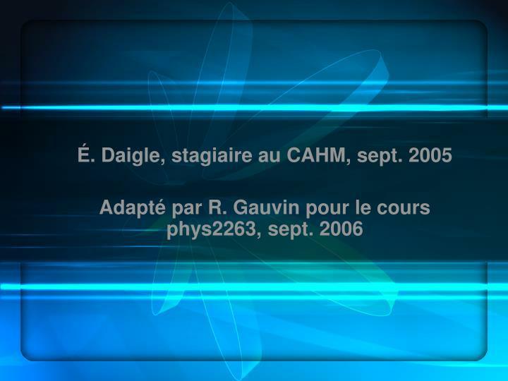 É. Daigle, stagiaire au CAHM, sept. 2005