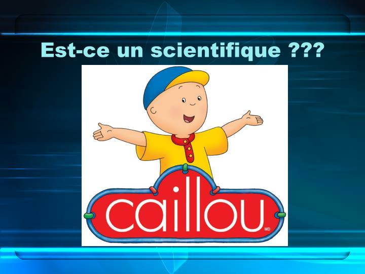 Est-ce un scientifique ???