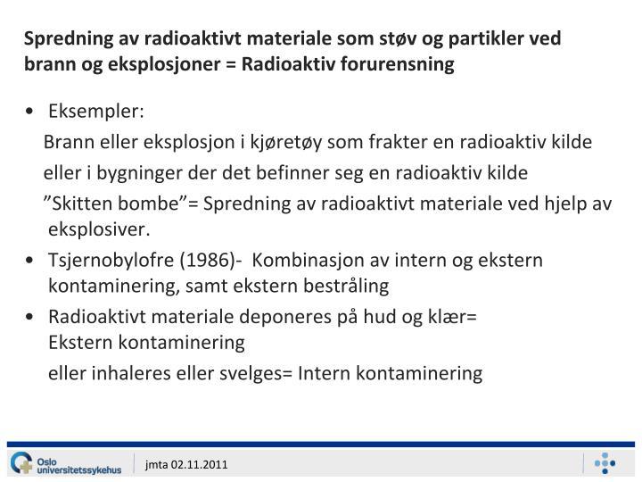 Spredning av radioaktivt materiale som støv og partikler ved brann og eksplosjoner = Radioaktiv forurensning