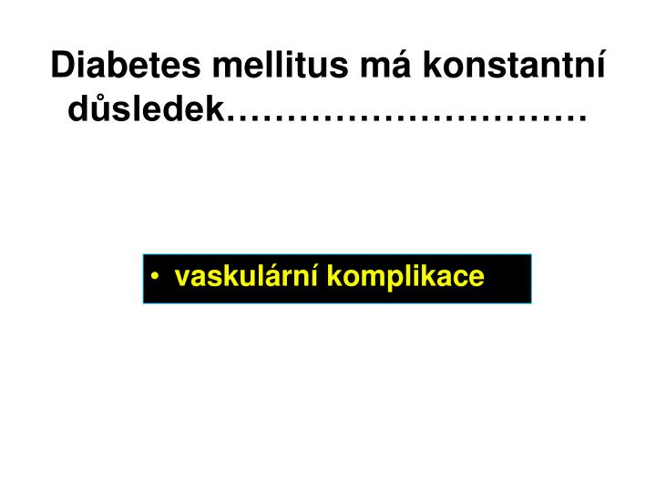 Diabetes mellitus má konstantní důsledek…………………………