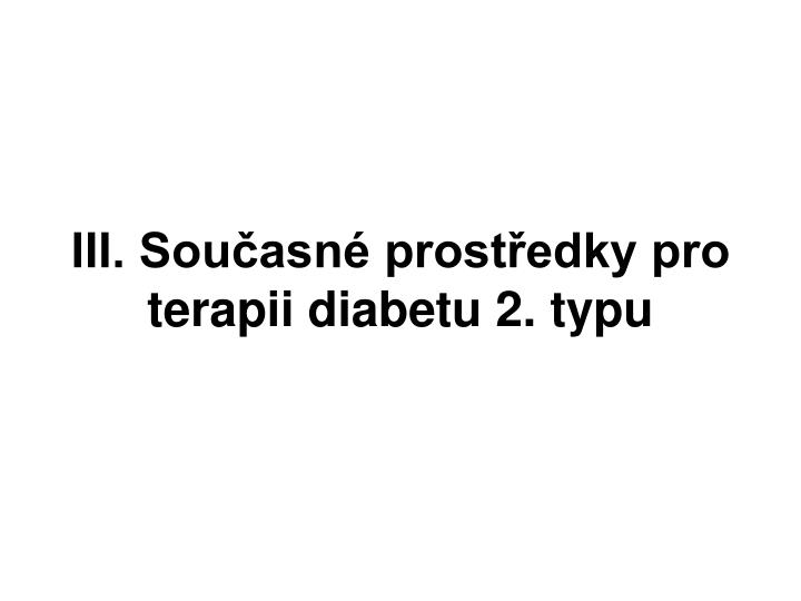 III. Současné prostředky pro terapii diabetu 2. typu