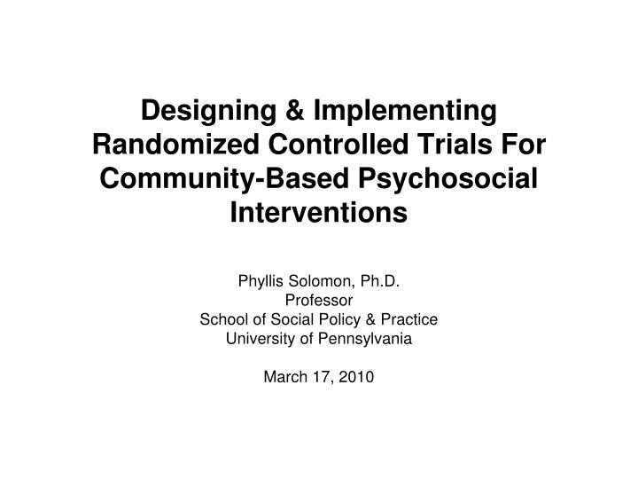 Designing implementing randomized controlled trials for community based psychosocial interventions