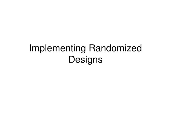 Implementing Randomized Designs