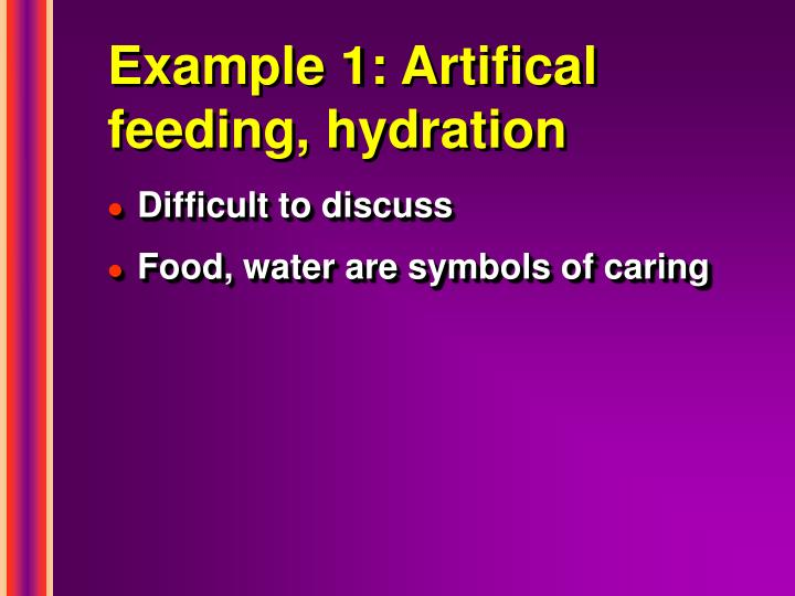 Example 1: Artifical feeding, hydration