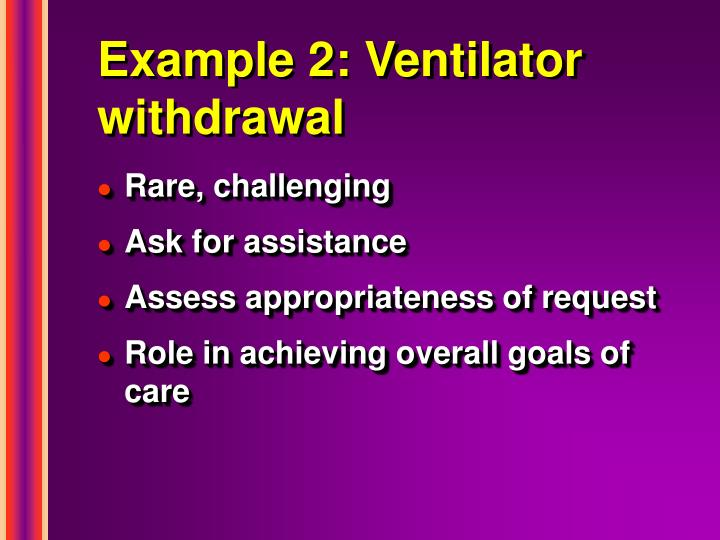 Example 2: Ventilator withdrawal