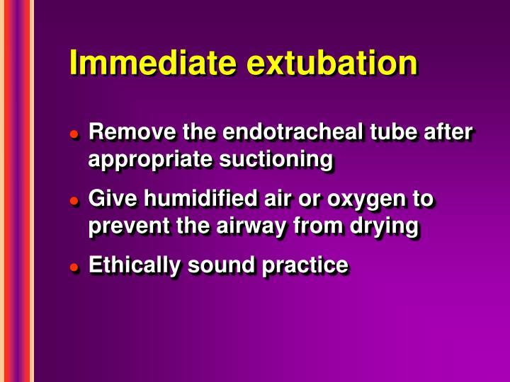 Immediate extubation