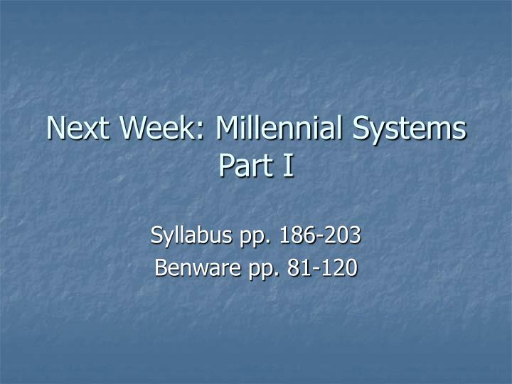 Next Week: Millennial Systems Part I