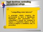 legal doctrines controlling correctional rulings1
