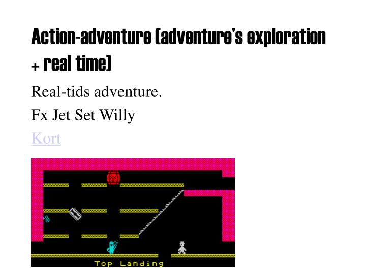 Action-adventure (adventure's exploration + real time)