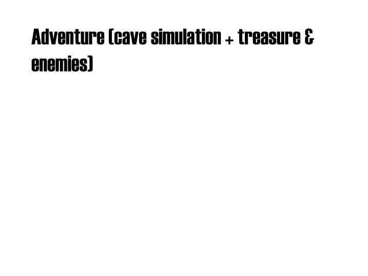 Adventure (cave simulation + treasure & enemies)