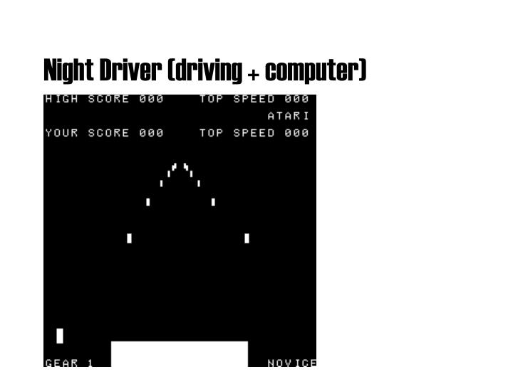 Night Driver (driving + computer)