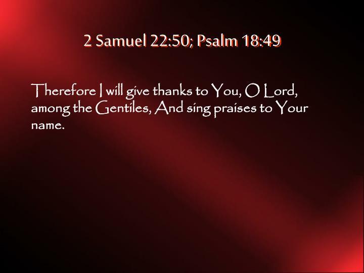 2 Samuel 22:50; Psalm 18:49