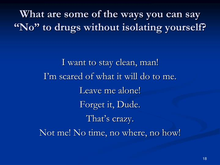 "What are some of the ways you can say ""No"" to drugs without isolating yourself?"