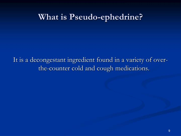 What is Pseudo-ephedrine?