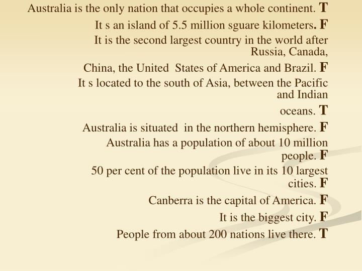 Australia is the only nation that occupies a whole continent.