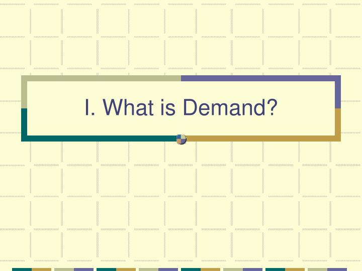 I what is demand