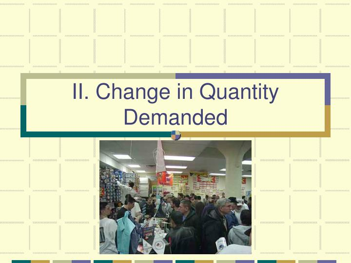 II. Change in Quantity Demanded