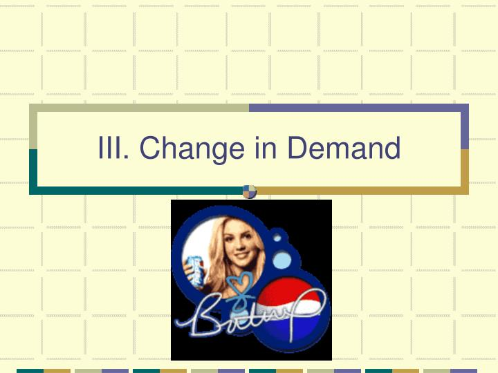 III. Change in Demand