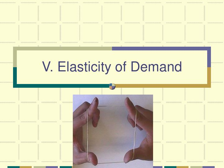 V. Elasticity of Demand