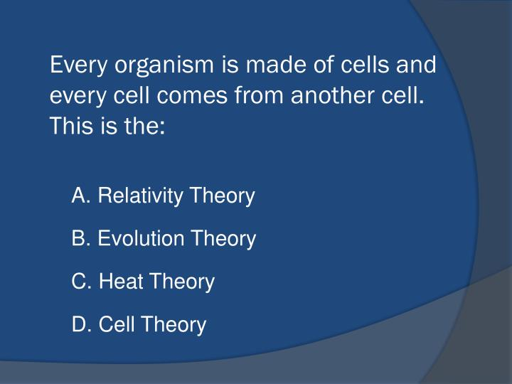 Every organism is made of cells and every cell comes from another cell.  This is the: