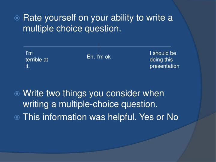 Rate yourself on your ability to write a multiple choice question.
