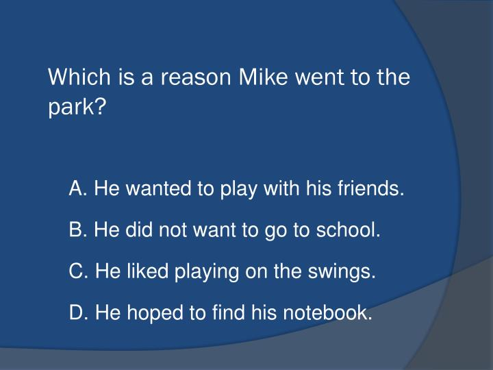 Which is a reason Mike went to the park?