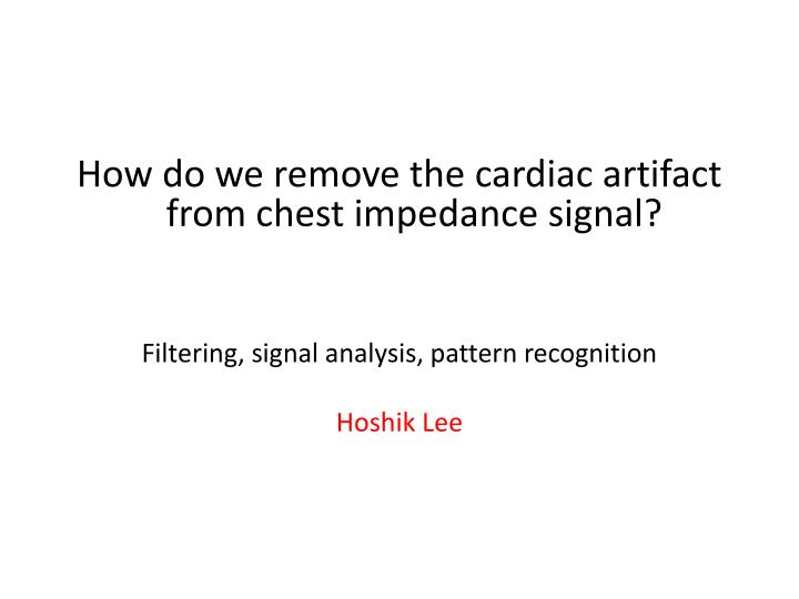 How do we remove the cardiac artifact from chest impedance signal?