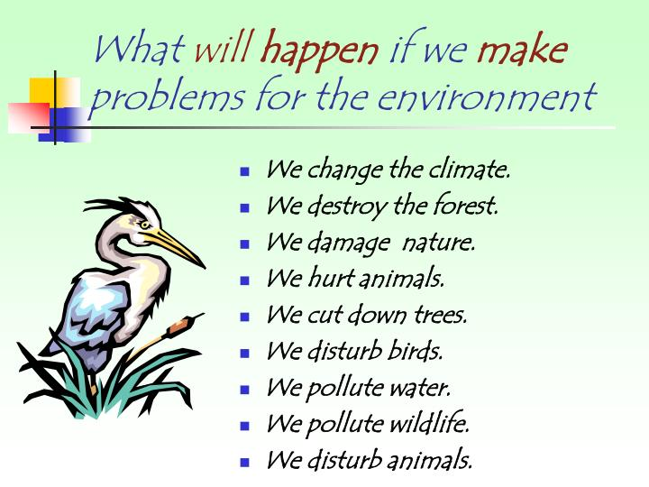 What will happen if we make problems for the environment