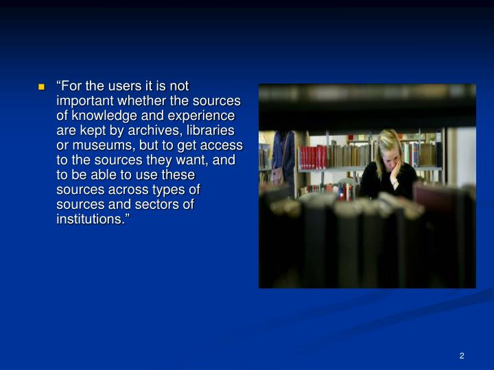 """For the users it is not important whether the sources of knowledge and experience are kept by arc..."