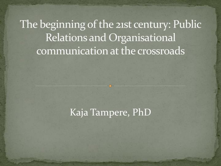 The beginning of the 21st century: Public Relations and Organisational communication at the crossroads