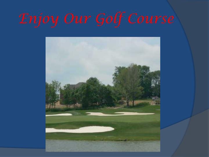 Enjoy Our Golf Course