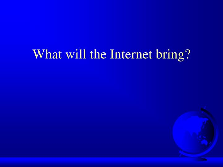 What will the Internet bring?