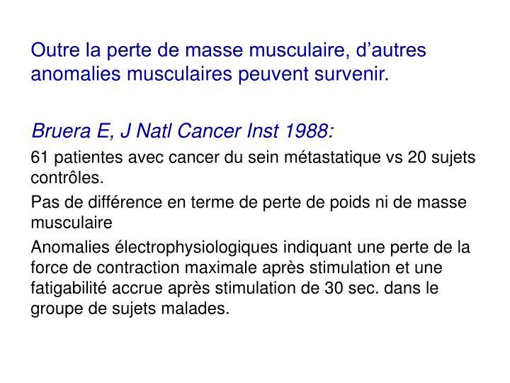 Outre la perte de masse musculaire, d'autres anomalies musculaires peuvent survenir.
