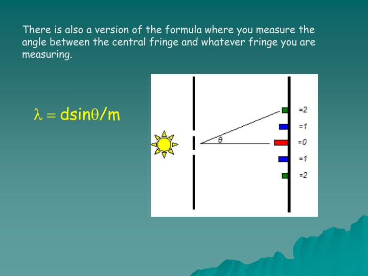 There is also a version of the formula where you measure the angle between the central fringe and whatever fringe you are measuring.