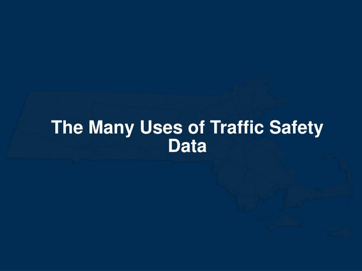 The Many Uses of Traffic Safety Data