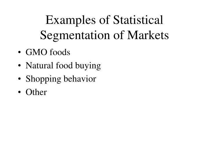 Examples of Statistical Segmentation of Markets