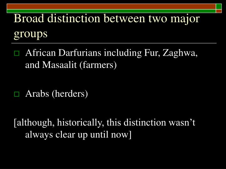 Broad distinction between two major groups